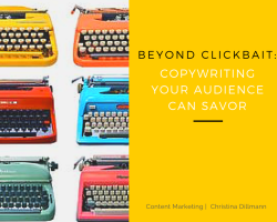 Beyond Clickbait: Copywriting Your Audience Can Savor