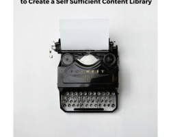 3 Easy Tips to Create a Self Sufficient Content Library