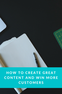 How to Create Great Content and Win Customers