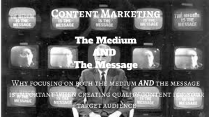 Content Marketing- The Medium AND The Message